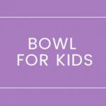 Bowl For Kids